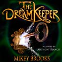 The Dream Keeper: The Dream Keeper Chronicles, Volume 1 Audiobook by Mikey Brooks Narrated by Anthony Bianco
