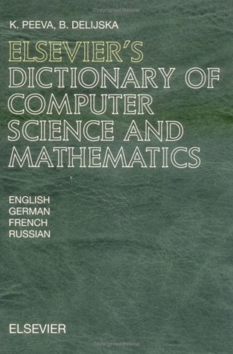 Elsevier's Dictionary of Computer Science and Mathematics: In English, German, French and Russian