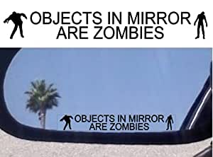 (2) Objects in Mirror Are Zombies - Decals Stickers - For Fans of the Walking Dead Zombie Hunters Dawn of the Dead Return of the Living Dead Resident Evil Evil Dead Zombie Outbreak Respose Team