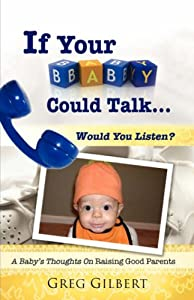 If Your Baby Could Talk.Would You Listen?
