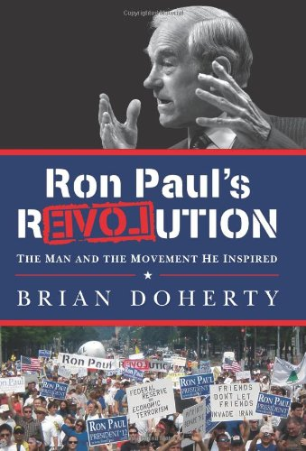Ron Pauls rEVOLution: The Man and the Movement He Inspired ...