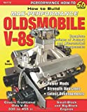 How to Build Max-Performance Oldsmobile V-8s (Performance How to)