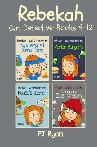 Read Online Rebekah - Girl Detective Books 9-12: Fun Short Story Mysteries for Children Ages 9-12 (Mystery At Summer Camp, Zombie Burgers, Mouse's Secret, The Missing Ice Cream) pdf