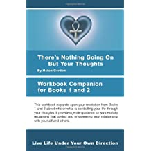 There's Nothing Going On But Your Thoughts - Workbook: Live Life Under Your Own Direction