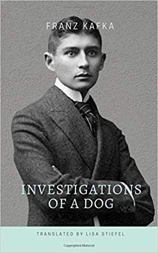 Investigations of a Dog: Franz Kafka, Lisa Stiefel