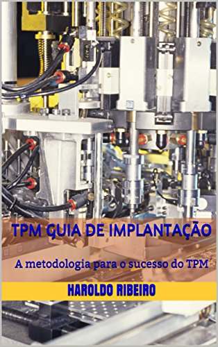 TPM Guia de implantação: A metodologia para o sucesso do TPM (TPM Colletion Livro 1)