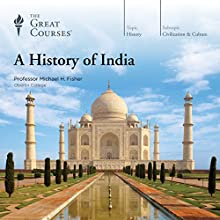 A History of India Lecture by The Great Courses, Michael H. Fisher Narrated by Professor Michael H. Fisher