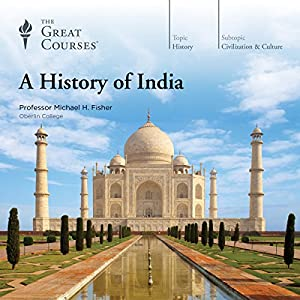 A History of India Lecture by Michael H. Fisher, The Great Courses Narrated by Michael H. Fisher