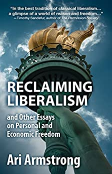 Reclaiming Liberalism and Other Essays on Personal and Economic Freedom by [Armstrong, Ari]