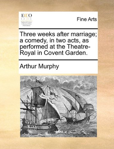 Three weeks after marriage; a comedy, in two acts, as performed at the Theatre-Royal in Covent Garden. pdf