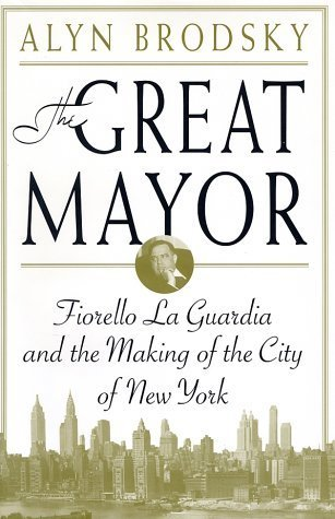 The Great Mayor: Fiorello La Guardia and the Making of the City of New York by Alyn Brodsky (2003-05-23)