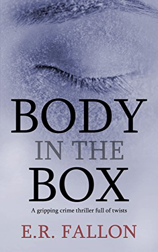 BODY IN THE BOX a gripping crime thriller full of twists by [FALLON, E.R.]