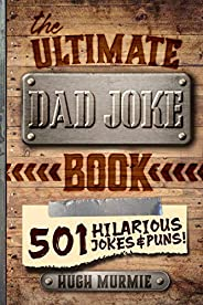 The Ultimate Dad Joke Book: 501 Hilarious Puns, Funny One Liners and Clean Cheesy Dad Jokes for Kids (Gifts Fo