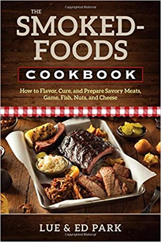 The smoked foods cookbook how to flavor cure and prepare savory the smoked foods cookbook how to flavor cure and prepare savory meats game fish nuts and cheese lue park ed park 0011557001167 amazon books forumfinder Gallery
