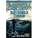 Immortal and the Island of Impossible Things (The Immortal Series) (Volume 4)