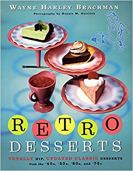 Retro Desserts: Totally Hip, Updated Classic Desserts from the '40s