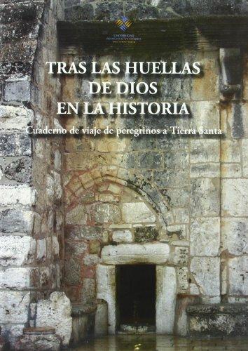 TRAS LAS HUELLAS DE DIOS EN LA HISTORIA: CUADERNO DE VIAJE DE PER EGRINOS A TIERRA SANTA