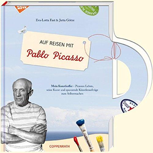 Auf Reisen mit Pablo Picasso: Mein Kunstkoffer - Picassos Leben, seine Kunst und spannende Künstleraufträge zum Selbermachen (Kreativ- und Sachbücher)