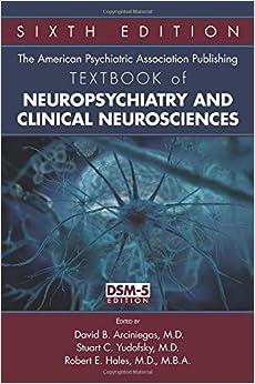 David B. Arciniegas - The American Psychiatric Association Publishing Textbook Of Neuropsychiatry And Clinical Neurosciences