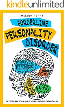Borderline Personality Disorders: The Essential Guide to Take Your Life Back When Someone You Care About Has BPD