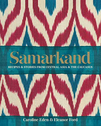 (Samarkand: Recipes & Stories from Central Asia & The Caucasus)