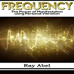 Frequency: Harness the Power of Human Frequency and Change Your Life Forever   Ray Abel