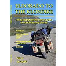 ELDORADO TO THE KLONDIKE: Riding inappropriate motorcycles to out-of-the-way places