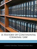A History of Continental Criminal Law, Ludwig Von Bar and Thomas Sydney Bell, 114369581X