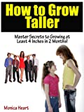 How to Grow Taller Master Secrets to Growing at Least 4 Inches in 2 Months!