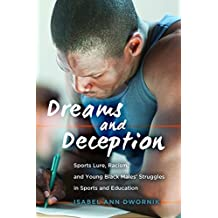 Dreams and Deception: Sports Lure, Racism, and Young Black Males' Struggles in Sports and Education (Adolescent...