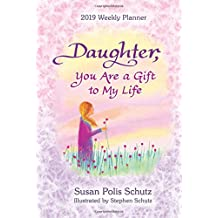 Daughter, You Are a Gift to My Life 2019 Weekly Planner