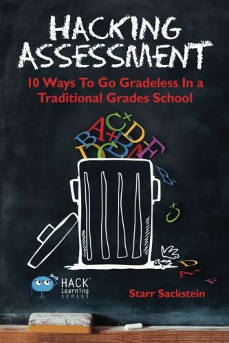 hacking-assessment-10-ways-to-go-gradeless-in-a-traditional-grades-school-hack-learning-series-volum