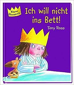 Kleine Prinzessin Ich Will Nicht Ins Bett Amazon De Tony Ross