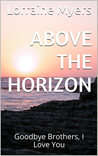 Book: Above The Horizon - Goodbye Brothers, I Love You by Lorraine Myers