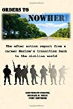 Orders to Nowhere: The after action report from a career Marine's transition back to the civilian world