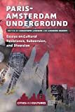 Paris-Amsterdam Underground : Essays on Cultural Resistance, Subversion, and Diversion, , 9089645055