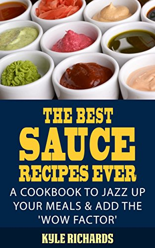 The Best Sauce Recipes Ever!: A Cookbook to Jazz Up Your Meals (Richard Cook Jazz)