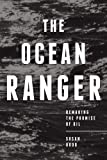 The Ocean Ranger : Remaking the Promise of Oil, Dodd, Susan, 1552664643