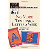 No More Teaching a Letter a Week (Not This but That)
