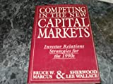 Competing in the New Capital Markets, Bruce W. Marcus, 0887304095