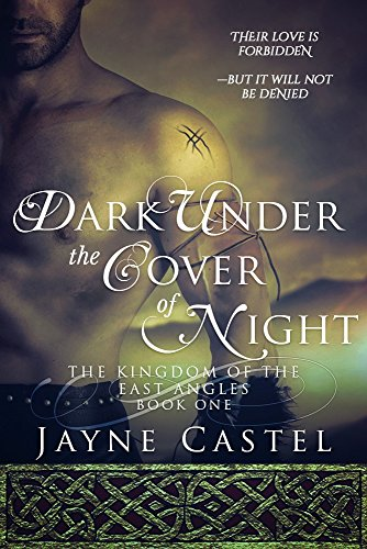 Dark Under the Cover of Night (The Kingdom of the East Angles Book 1) by [Castel, Jayne]