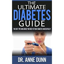DIABETES: The Ultimate Diabetes Guide (2nd Edition): DIABETES: The Best Tips and Advice You Need To Treat Diabetes Successfully!