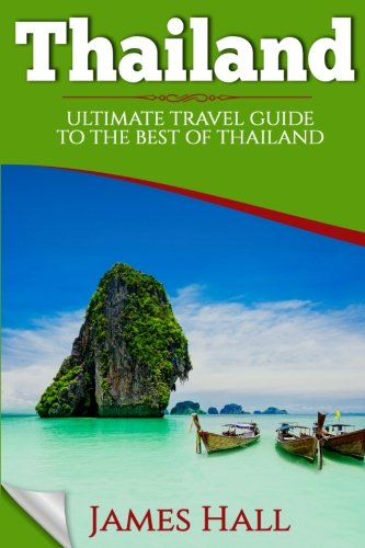 Thailand: Ultimate Travel Guide To The Best of Thailand. The True Travel Guide with Photos from a True Traveler. All You Need To Know for The Best Experience On Your Travel to Thailand.