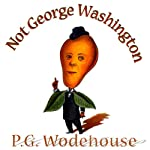 Not George Washington | P. G. Wodehouse,Herbert Westbrook
