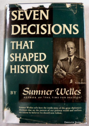 Seven Decisions That Shaped History by Sumner Welles