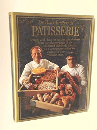 The Roux Brothers on Patisserie: Pastries and Desserts from 3 Star Master Chefs (3 On Roux)