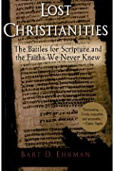 Lost Christianities: The Battles for Scripture and the Faiths We Never Knew Paperback