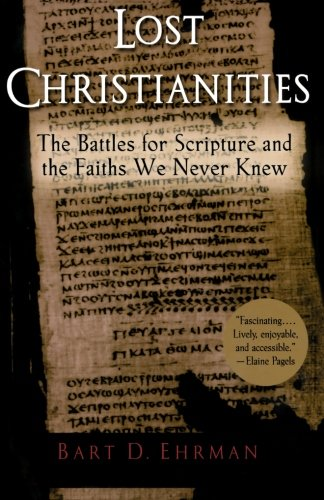(Lost Christianities: The Battles for Scripture and the Faiths We Never Knew)