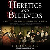 #4: Heretics and Believers: A History of the English Reformation