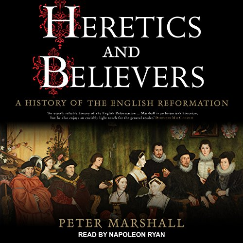 Heretics and Believers: A History of the English Reformation by Tantor Audio